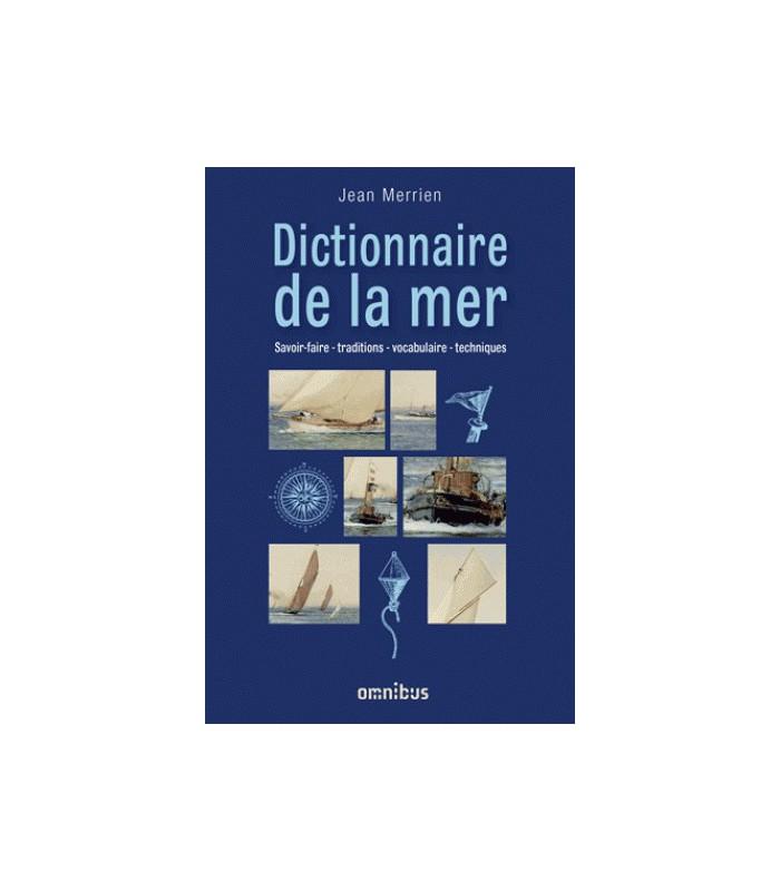 Dictionnaire de la mer - Savoir-faire - traditions - vocabulaire - techniques